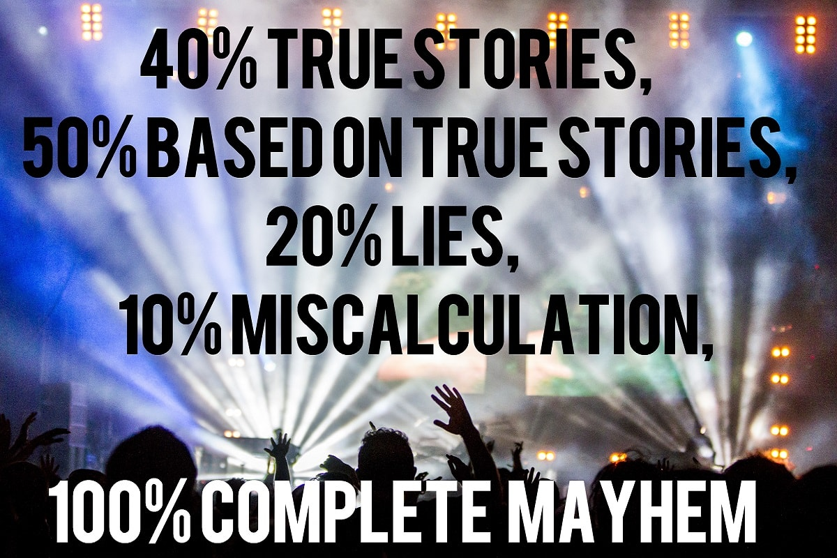 A rave with superimposed text saying:'50% Based on true stories, 20% Lies, 10% Miscalculation. 100% Complete mayhem.'